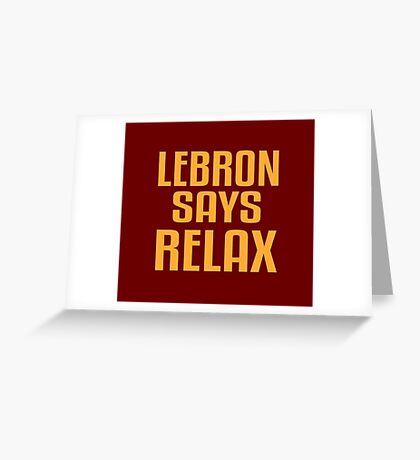 LEBRON SAYS RELAX Greeting Card