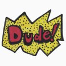 Dude! by Ashley Peppenger