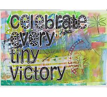 Celebrate Every Tiny Victory Photographic Print