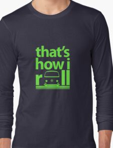 How I Roll Early Bay Bright Green Long Sleeve T-Shirt