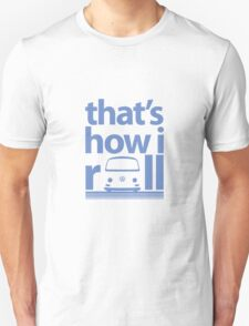 How I Roll Early Bay Blue Unisex T-Shirt