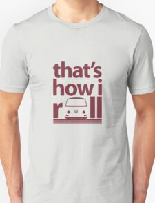 How I Roll Early Bay Dark Red Unisex T-Shirt