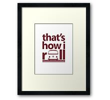 How I Roll Early Bay Dark Red Framed Print