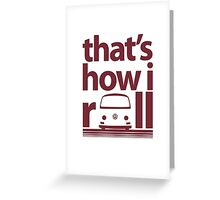 How I Roll Early Bay Dark Red Greeting Card