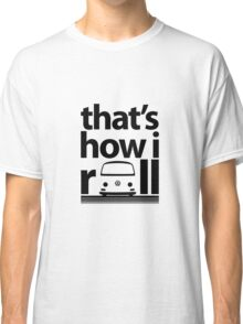 How I Roll Early Bay Black Classic T-Shirt