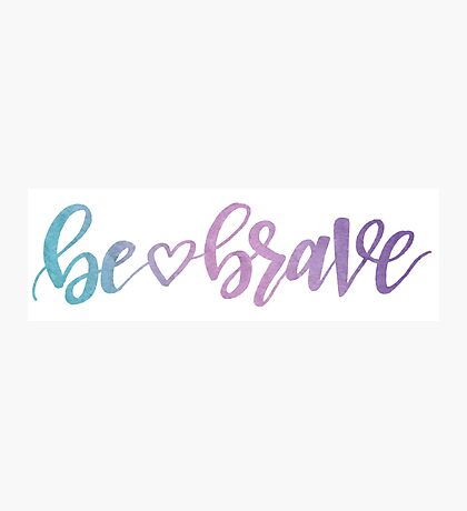 Be <3 Brave - watercolor Photographic Print