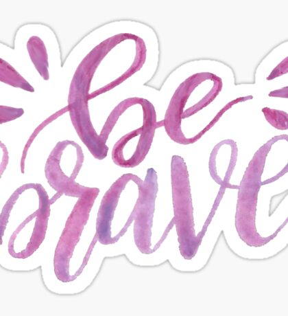 Be Brave - pink watercolor Sticker