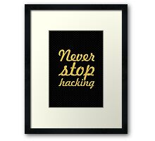 Never stop hacking - Inspirational Quote Framed Print