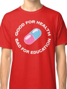 Good for health, bad for education Classic T-Shirt