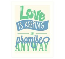 LOVE IS KEEPING THE PROMISE ANYWAY Art Print