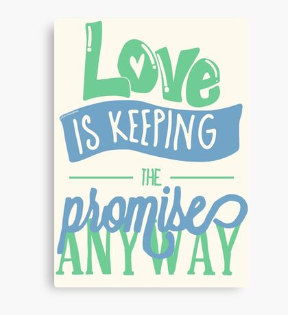 LOVE IS KEEPING THE PROMISE ANYWAY Canvas Print
