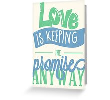 LOVE IS KEEPING THE PROMISE ANYWAY Greeting Card