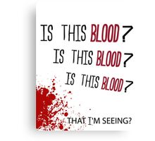 Is this blood? Canvas Print