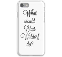 What would Blair Waldorf do? iPhone Case/Skin
