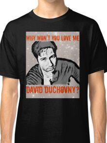 Why Wontcha Love Me Classic T-Shirt