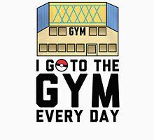 I Go To the gym everyday - Pokemon Go Unisex T-Shirt