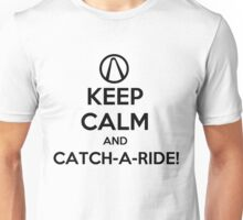 Keep Calm and Catch-a-Ride Unisex T-Shirt