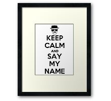Keep Calm and Say my Name Framed Print