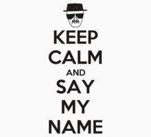 Keep Calm and Say my Name by Khonector