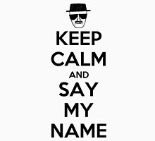 Keep Calm and Say my Name Unisex T-Shirt