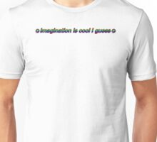 imagination is cool i guess Unisex T-Shirt