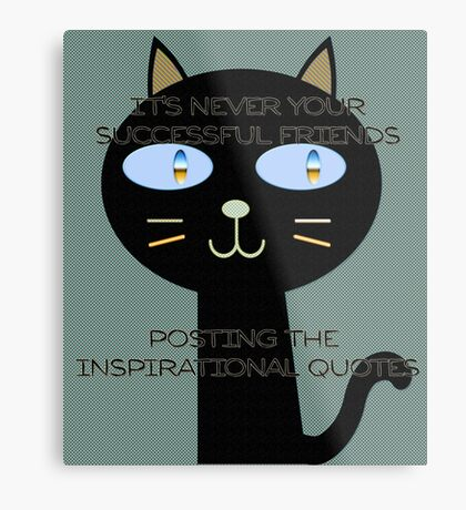 It's never your successful friends posting the inspirational quotes Metal Print