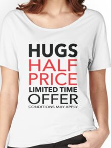 Hugs Half Price Limited Time Offer Women's Relaxed Fit T-Shirt