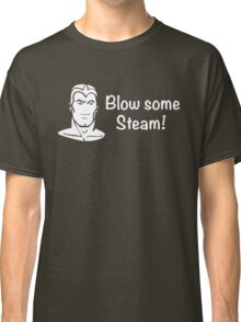 Blow Some Steam! Classic T-Shirt
