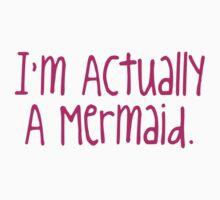 I'm Actually A Mermaid. by Carolina Swagger