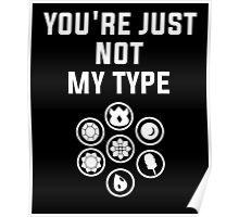 Monsters Trainer Quote, You're Just Not My Type T-Shirt Poster