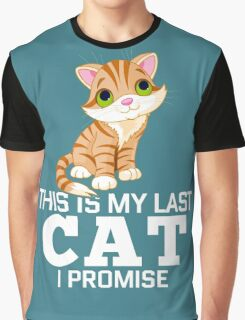 This Is My Last Cat I Promise  Graphic T-Shirt