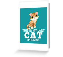 This Is My Last Cat I Promise  Greeting Card
