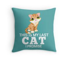 This Is My Last Cat I Promise  Throw Pillow