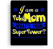 I Am A Pokemom What's Your Super Power T-Shirt Canvas Print
