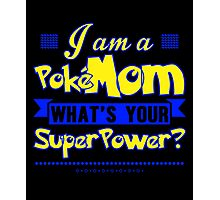 I Am A Pokemom What's Your Super Power T-Shirt Photographic Print