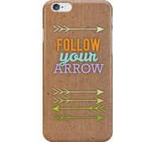 Follow Your Arrow iPhone Case/Skin