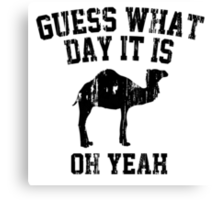 Guess What Day It Is Oh Yeah Canvas Print