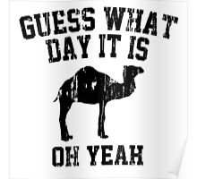 Guess What Day It Is Oh Yeah Poster