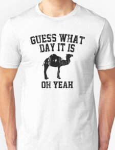 Guess What Day It Is Oh Yeah T-Shirt