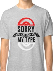 Sorry You Are Just Not My Type, Funny Monsters Trainer Quote T-Shirt Classic T-Shirt