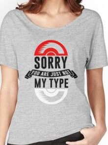 Sorry You Are Just Not My Type, Funny Monsters Trainer Quote T-Shirt Women's Relaxed Fit T-Shirt