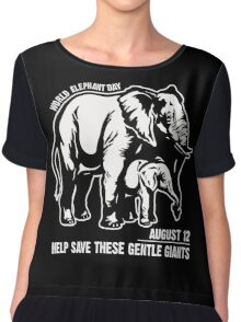 World Elephant day - August 12 - Help save These Gentle Giants Chiffon Top