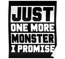 Just One More Monster I Promise, Monsters Trainer Funny Quote T-Shirt Poster