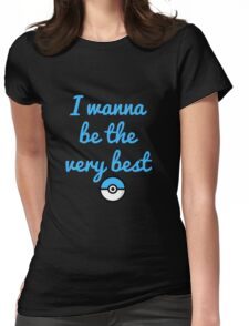 I Wanna Be The Very Best Tshirt Womens Fitted T-Shirt