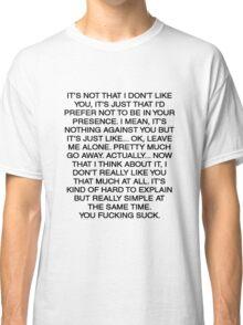Its not that I dont like you Joe White T shirt  Classic T-Shirt