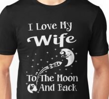 I Love My Wife To The Moon And Back Unisex T-Shirt
