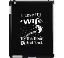 I Love My Wife To The Moon And Back iPad Case/Skin