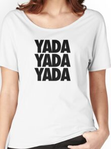 YADA YADA YADA Women's Relaxed Fit T-Shirt