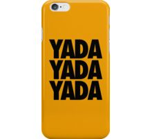 YADA YADA YADA iPhone Case/Skin
