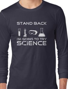 Stand Back I'm Going To Try Science Long Sleeve T-Shirt